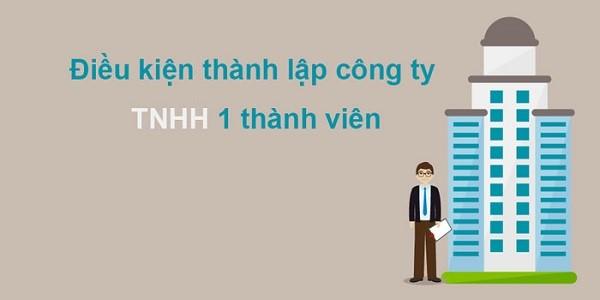 Điều kiện thành lập Công ty TNHH 1 thành viên